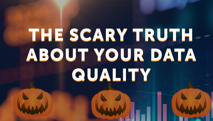 The scary truth about your data quality